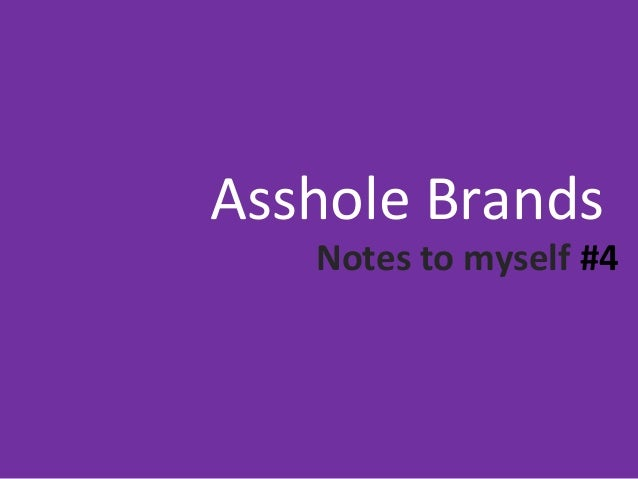 Asshole Brands Notes to myself #4