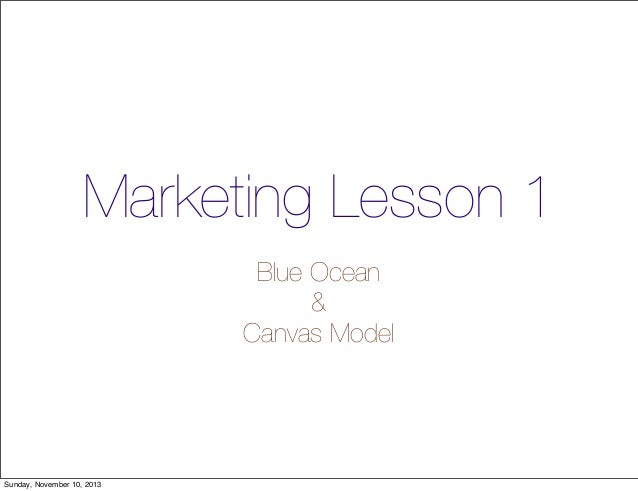 Marketing Lesson 1 Blue Ocean & Canvas Model  Sunday, November 10, 2013