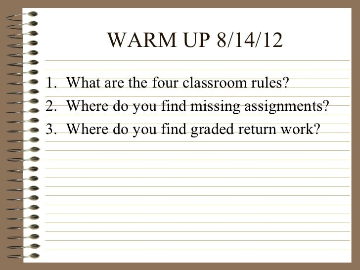 WARM UP 8/14/121. What are the four classroom rules?2. Where do you find missing assignments?3. Where do you find graded r...