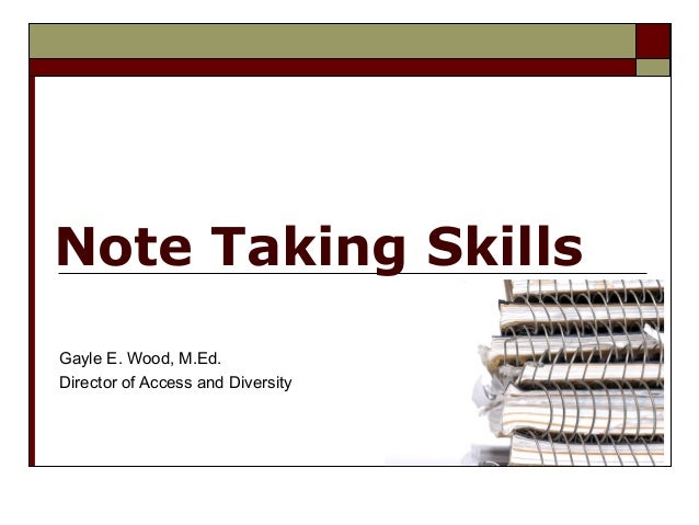 Note Taking SkillsGayle E. Wood, M.Ed.Director of Access and Diversity