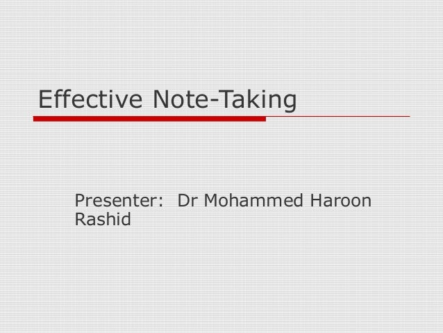 Effective Note-TakingPresenter: Dr Mohammed HaroonRashid