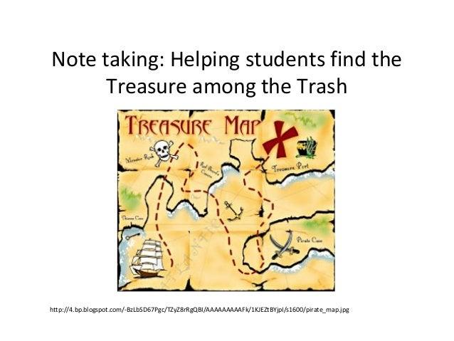 Note taking: Helping students find the Treasure among the Trash http://4.bp.blogspot.com/-BzLbSD67Pgc/TZyZ8rRgQBI/AAAAAAAA...
