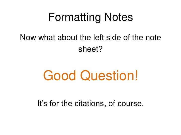 Formatting Notes<br />Third, use various sources to find the answers<br />to you research questions. Answer the<br />quest...