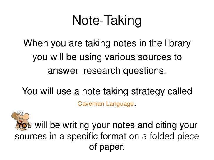 Note-Taking<br />When you are taking notes in the library <br />you will be using various sources to <br />answer  researc...