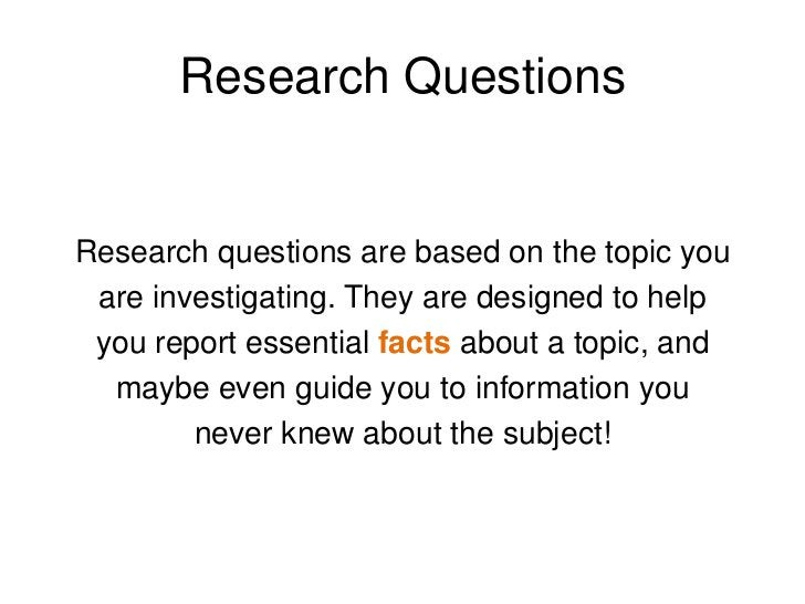 Research Questions<br />Research questions are based on the topic you<br />are investigating. They are designed to help <b...
