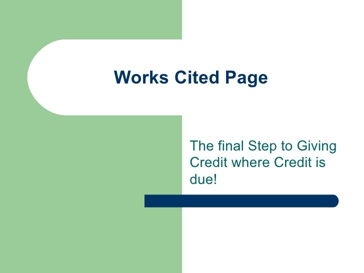 Works Cited Page The final Step to Giving Credit where Credit is due!