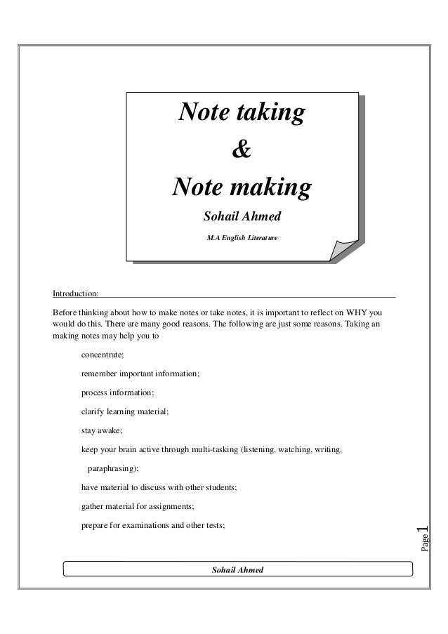 Note taking & Note making Sohail Ahmed M.A English Literature  Introduction: Before thinking about how to make notes or ta...