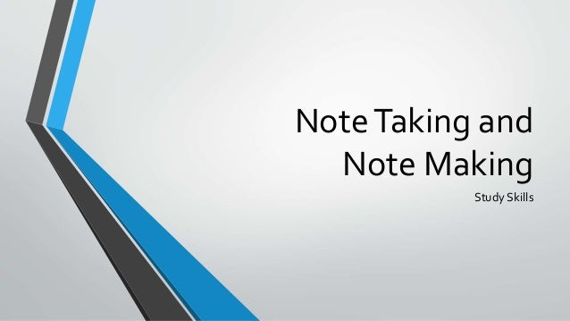 NoteTaking and Note Making Study Skills