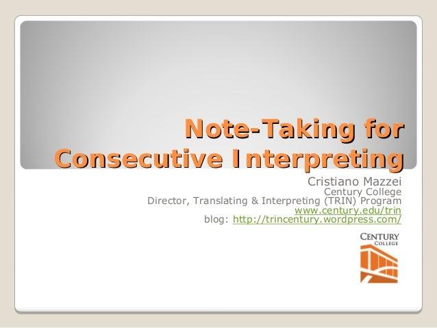 Note  Note-Taking for  Consecutive Interpreting  Cristiano Mazzei  Century College  Director, Translating & Interpreting (...