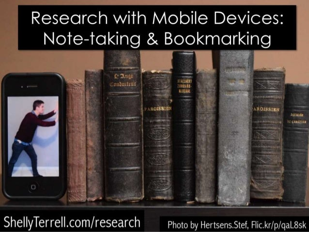 "Research with Mobile Devices:  Noie—'Wo| <ing & Bookmarking   mm  Jul'.   .2  . ._.   rre""-C0m/ re5earCh Photo by Hertsens..."