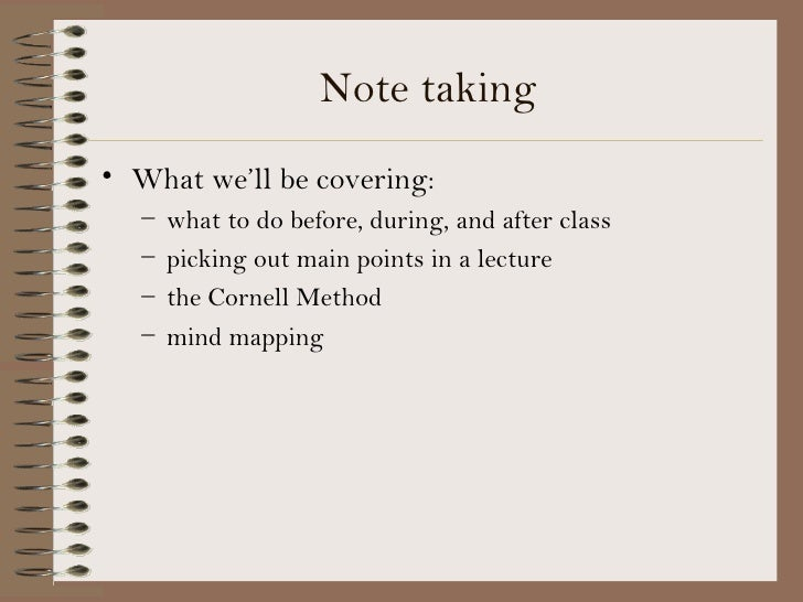 Note taking• What we'll be covering:   –   what to do before, during, and after class   –   picking out main points in a l...