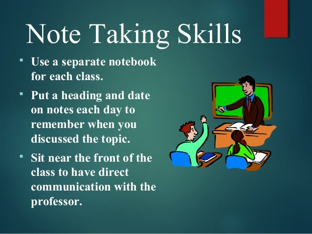 learn note making skills Be most effective when your note taking skills are super and sharp and you can handle the outlining regardless of the note taking on flash or note cards and.