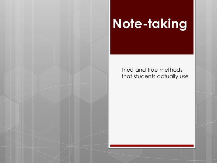 Note-taking<br />Tried and true methods that students actually use<br />