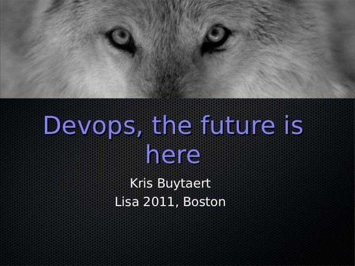 Devops, the future is       here        Kris Buytaert     Lisa 2011, Boston