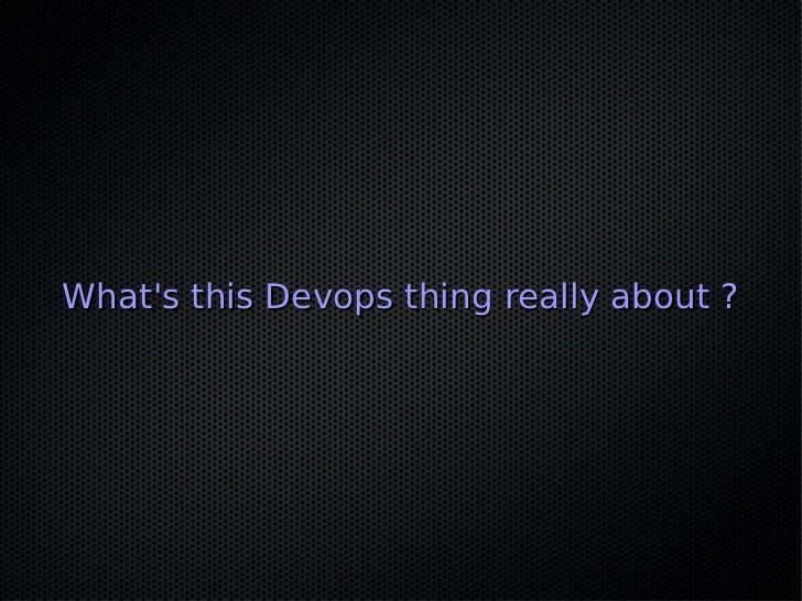 Whats this Devops thing really about ?