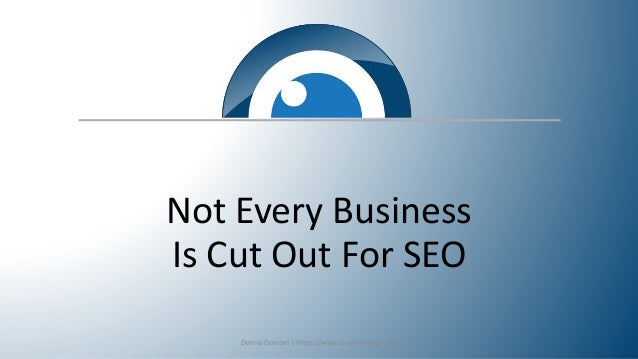 Not Every Business Is Cut Out For SEO Donna Duncan | https://www.b-seenontop.com