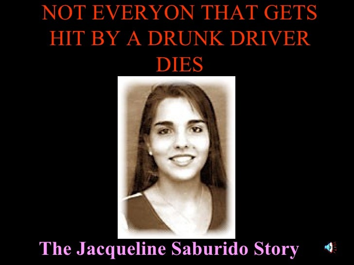 NOT EVERYON THAT GETS HIT BY A DRUNK DRIVER DIES The Jacqueline Saburido Story