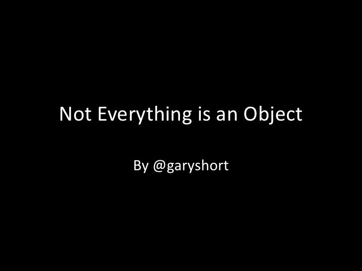 Not Everything is an Object<br />By @garyshort<br />