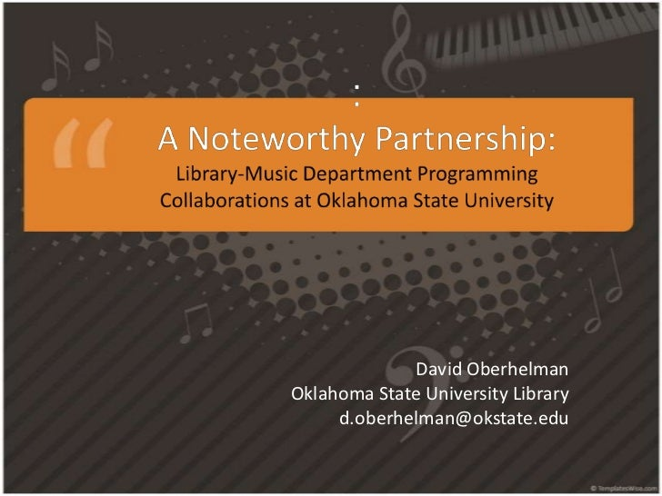 :A Noteworthy Partnership:Library-Music Department Programming Collaborations at Oklahoma State University<br />David Ober...