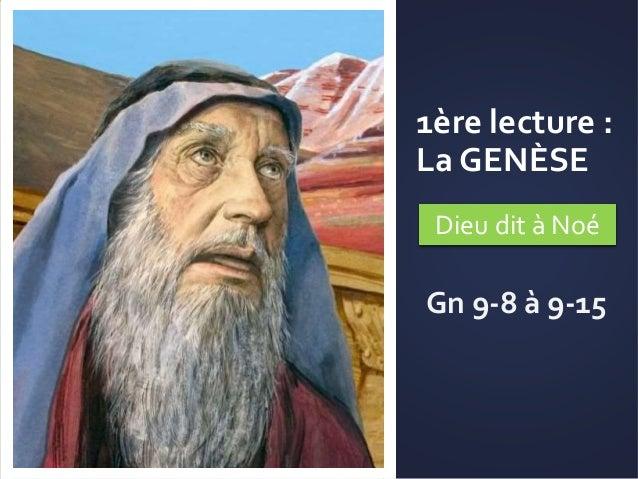 1ère lecture : La GENÈSE Dieu dit à Noé Gn 9-8 à 9-15
