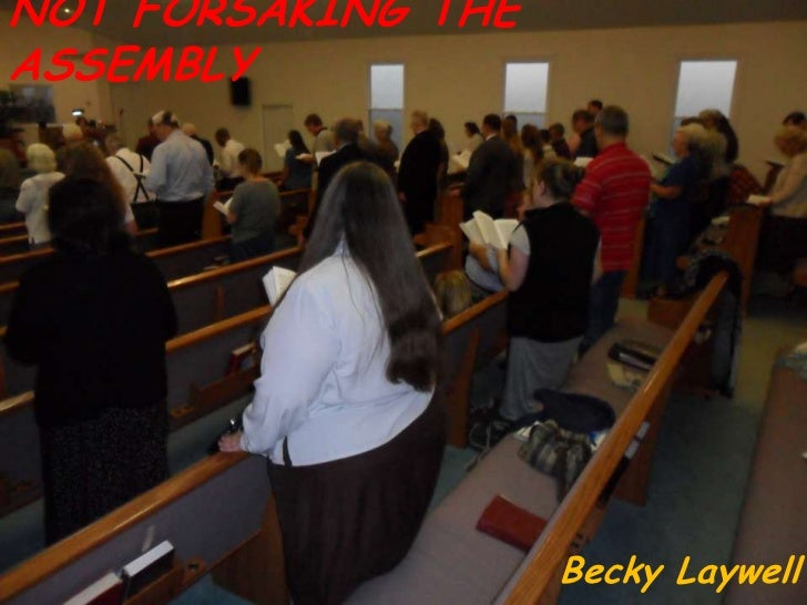 NOT FORSAKING THE ASSEMBLY<br />Becky Laywell<br />