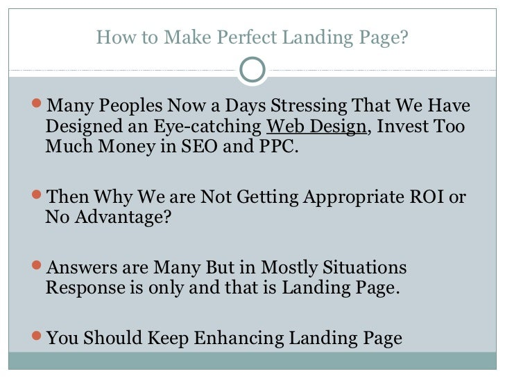 How to Make Perfect Landing Page?Many Peoples Now a Days Stressing That We Have Designed an Eye-catching Web Design, Inve...