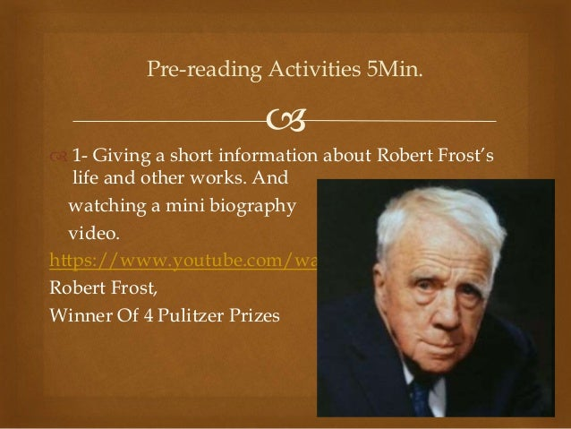 robert frost biography Robert frost was born in san francisco, california, to journalist william prescott frost, jr, and isabelle moodie frost's father was a teacher, and later an editor.