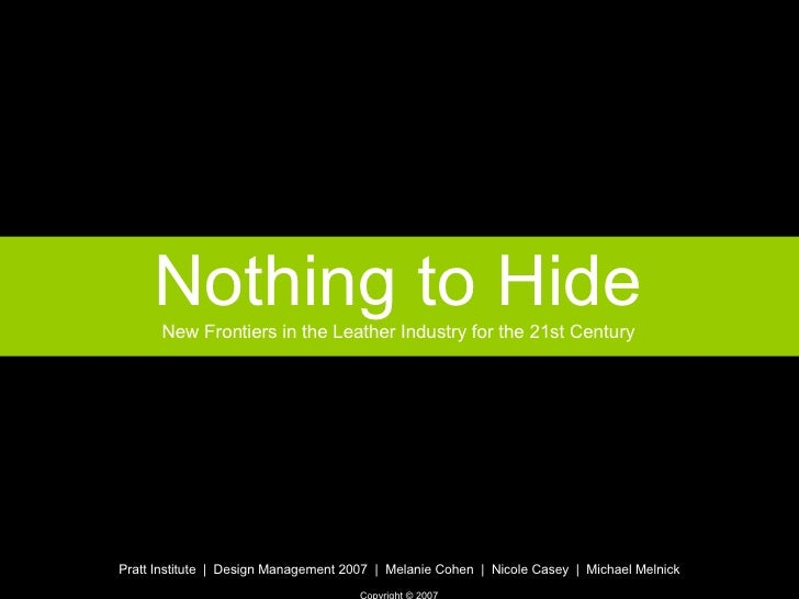 Nothing to Hide New Frontiers in the Leather Industry for the 21st Century Pratt Institute  |  Design Management 2007  |  ...