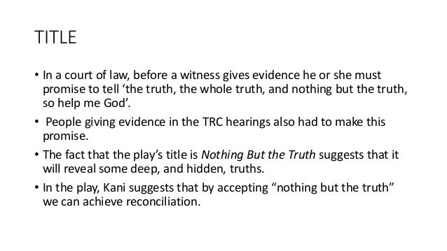 nothing but the truth essay by john kani While this was controversial, since many people did not agree that the liberation  movement should  nothing but the truth (2002) by john kani the story i am .