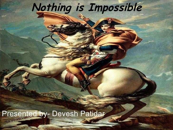 Nothing is Impossible Presented by- Devesh Patidar