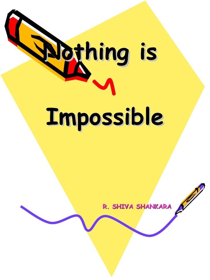 Nothing is  Impossible R. SHIVA SHANKARA