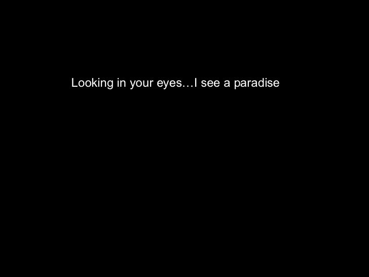 Looking in your eyes…I see a paradise