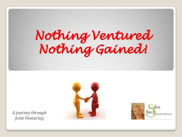 Nothing Ventured Nothing Gained! A journey through Joint Venturing