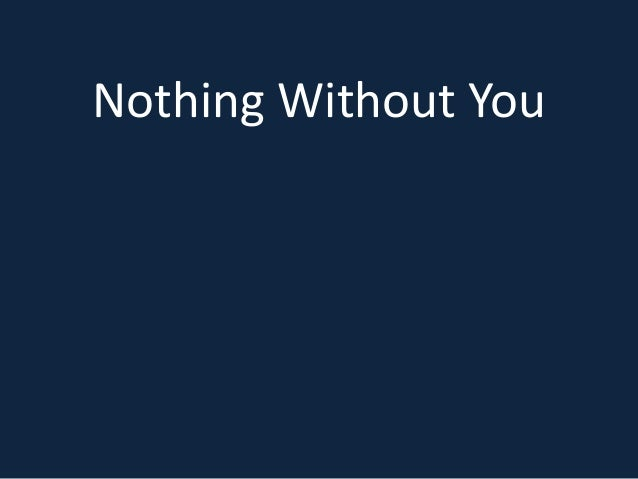 Nothing Without You