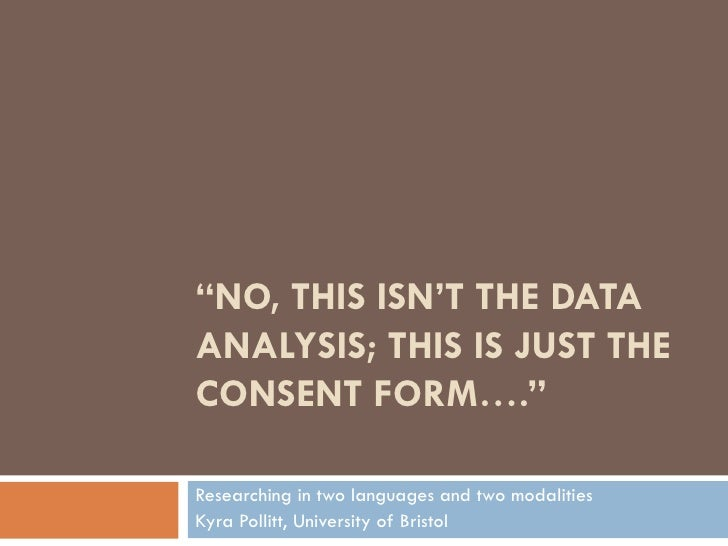 """NO, THIS ISN'T THE DATAANALYSIS; THIS IS JUST THECONSENT FORM….""Researching in two languages and two modalitiesKyra Polli..."