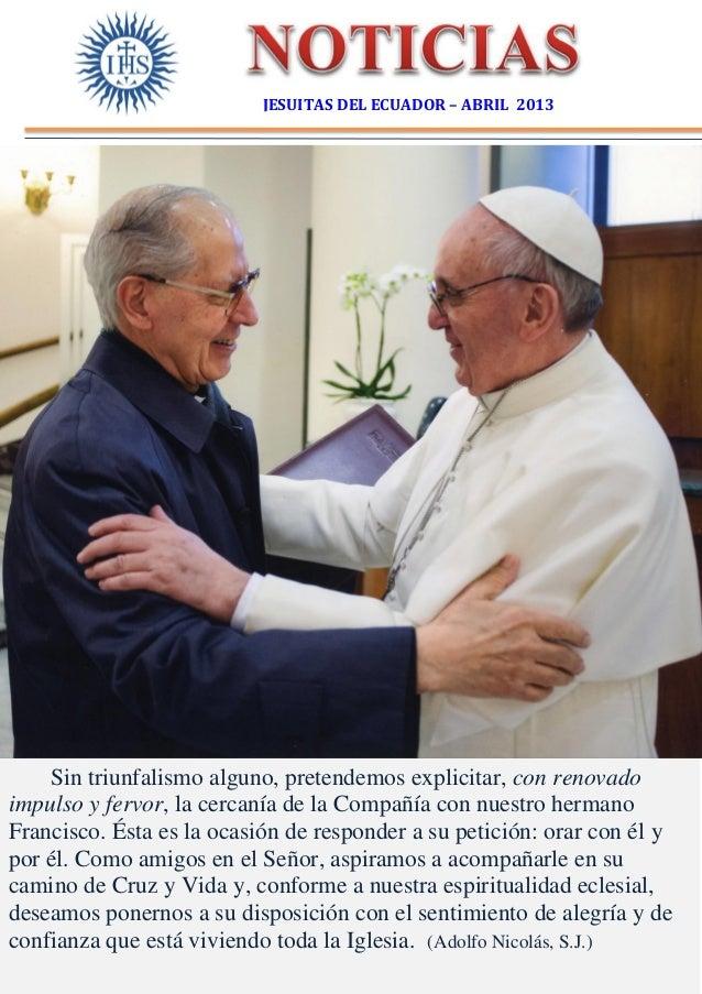 JESUITAS DEL ECUADOR – ABRIL 2013    Sin triunfalismo alguno, pretendemos explicitar, con renovadoimpulso y fervor, la cer...