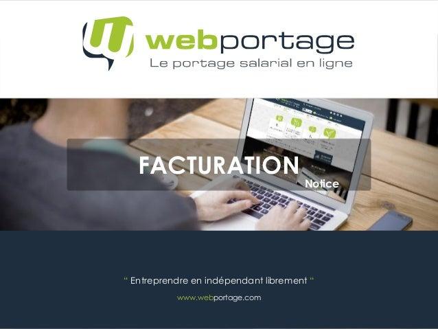 """"""" Entreprendre en indépendant librement """" www.webportage.com FACTURATION Notice"""