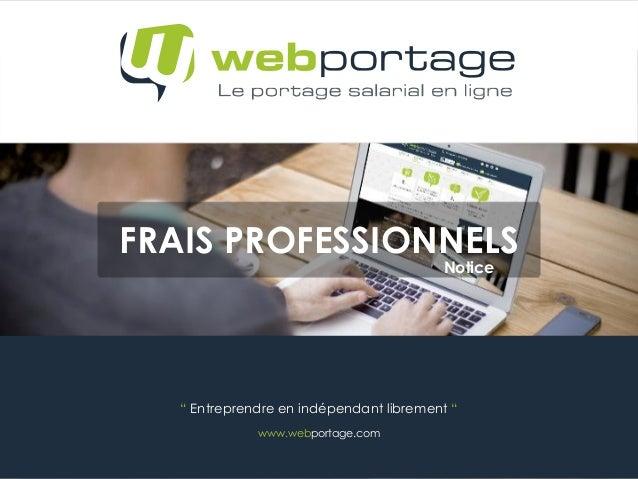 """"""" Entreprendre en indépendant librement """" www.webportage.com FRAIS PROFESSIONNELS Notice"""