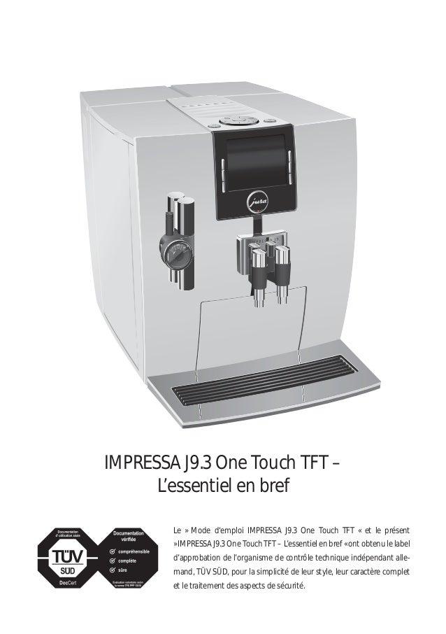 IMPRESSA J9.3 One Touch TFT – L'essentiel en bref Le » Mode d'emploi IMPRESSA J9.3 One Touch TFT « et le présent » IMPRESS...