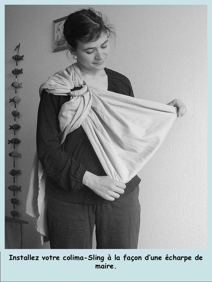 Installez votre colima-Sling à la façon d'une écharpe de maire.