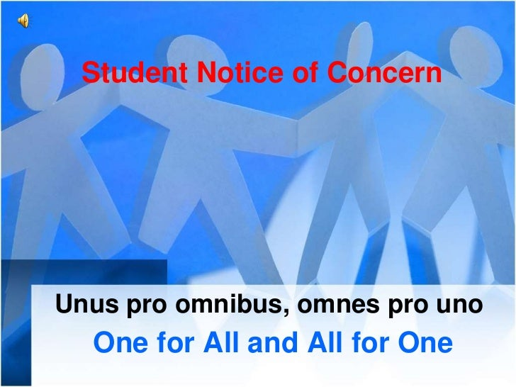 Student Notice of ConcernUnus pro omnibus, omnes pro uno  One for All and All for One