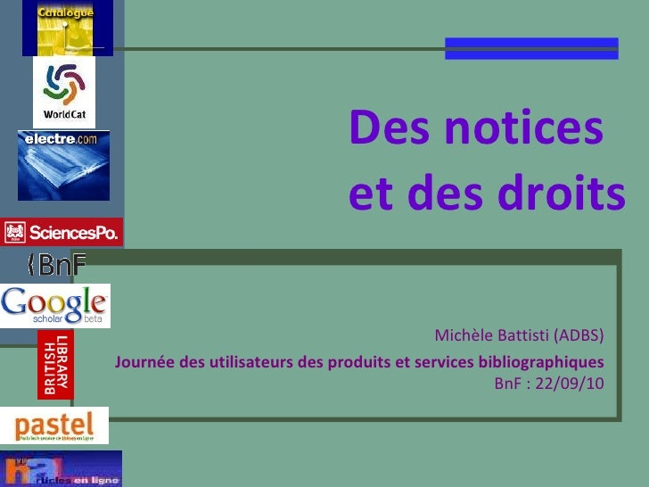 Des notices  et des droits   Michèle Battisti (ADBS) Journée des utilisateurs des produits et services bibliographiques  B...