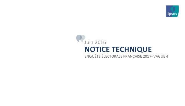 NOTICE TECHNIQUE ENQUÊTE ÉLECTORALE FRANÇAISE 2017- VAGUE 4 Juin 2016