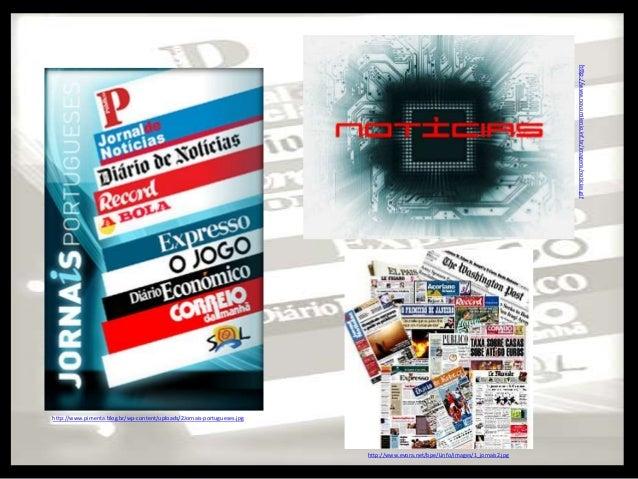 http://www.novomilenio.inf.br/imagens/noticias.gif  http://www.pimenta.blog.br/wp-content/uploads/2Jornais-portugueses.jpg...