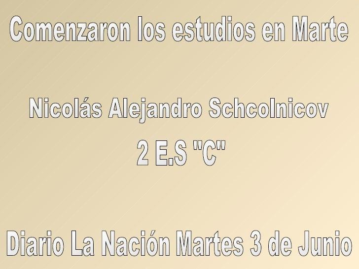 """Comenzaron los estudios en Marte Diario La Nación Martes 3 de Junio Nicolás Alejandro Schcolnicov 2 E.S """"C"""""""