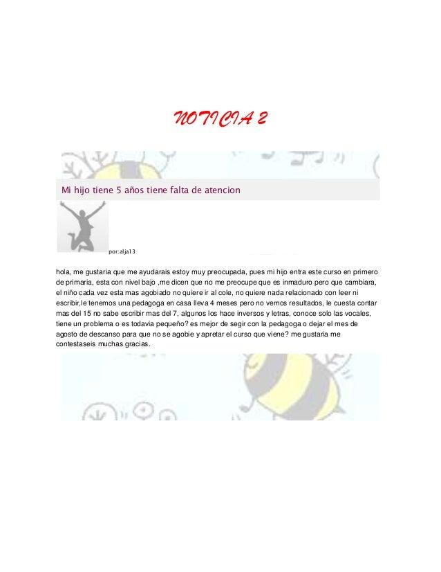 NOTICIA 2  Mi hijo tiene 5 años tiene falta de atencion  por:alja13  hola, me gustaria que me ayudarais estoy muy preocupa...