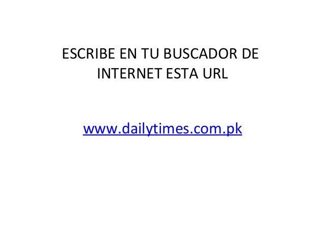 www.dailytimes.com.pk ESCRIBE EN TU BUSCADOR DE INTERNET ESTA URL