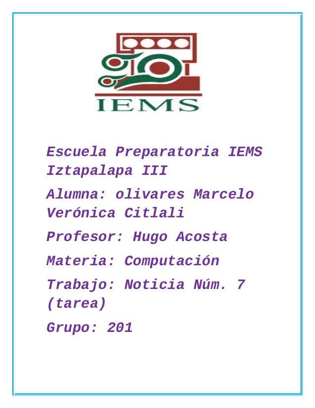 Escuela Preparatoria IEMS Iztapalapa III Alumna: olivares Marcelo Verónica Citlali Profesor: Hugo Acosta Materia: Computac...