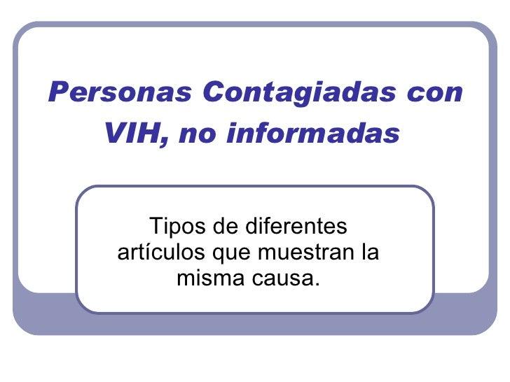 Personas Contagiadas con VIH, no informadas Tipos de diferentes artículos que muestran la misma causa.
