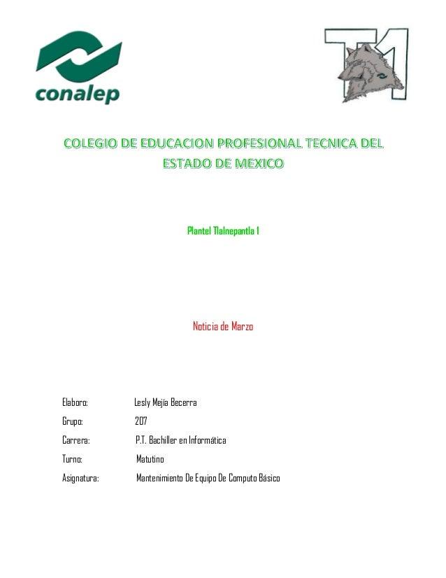 Plantel Tlalnepantla 1 Noticia de Marzo Elaboro: Lesly Mejía Becerra Grupo: 207 Carrera: P.T. Bachiller en Informática Tur...